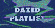 Dazed ,February 2015, Playlist