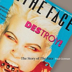 social history, Story of The Face, Thames & Hudson, Paul Gorman, Books, subculture, 1980s, Nick Logan, style bible, taste-makers,magazines, Neville Brody,lifestyle, fashion, pop music
