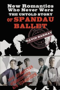 New Romantics Who Never Were: The Untold Story of Spandau Ballet, David Barrat, Orsam Books, pop music, history